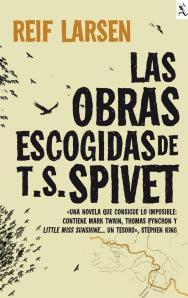 Reif Larsen - Las obras escogidas de T.S. Spivet