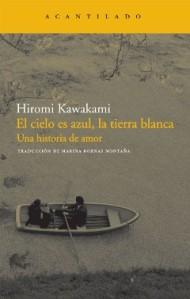 Hiromi Kawakami - El cielo es azul, la tierra blanca
