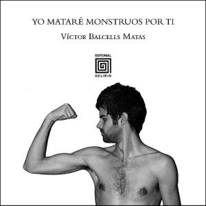 Víctor Balcells Matas - Yo mataré monstruos por ti